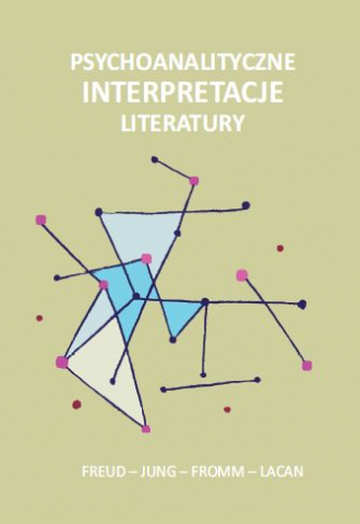 Psychoanalityczne interpretacje literatury.   Freud – Jung – Fromm – Lacan