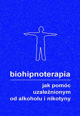 Biohipnoterapia. Jak pomóc uzależnionym od alkoholu i nikotyny