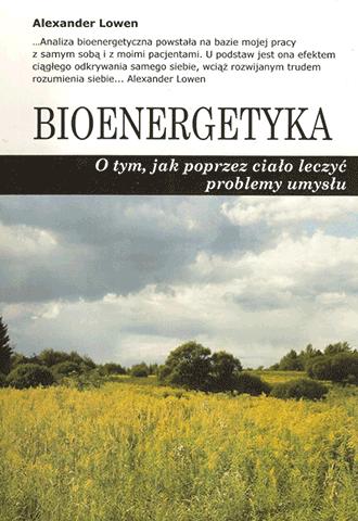 Bioenergetyka. O tym, jak poprzez ciało leczyć problemy umysłu