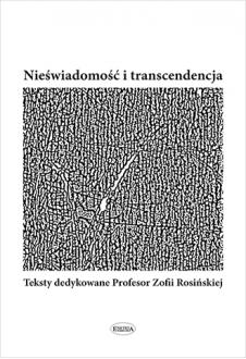 Nieświadomość i transcendencja. Teksty dedykowane Profesor Zofii Rosińskiej
