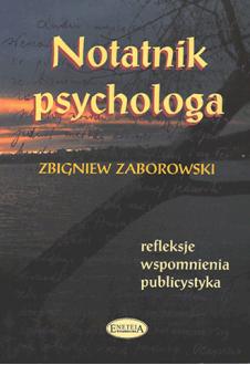 Notatnik psychologa. Refleksje, wspomnienia, publicystyka