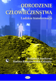 Odrodzenie człowieczeństwa. Ludzkie transformacje