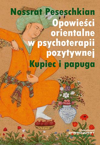 Opowieści orientalne w psychoterapii pozytywnej. Kupiec i papuga