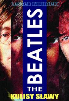 """The Beatles. Kulisy sławy. 50 lat zespołu """"The Beatles"""""""
