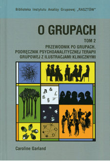 O grupach. Tom 2. Przewodnik po grupach.  Podręcznik psychoanalitycznej terapii grupowej z ilustracjami klinicznymi