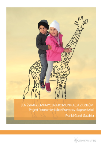 Sen Żyrafy. Empatyczna komunikacja z dziećmi