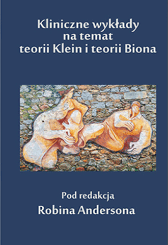 Kliniczne wykłady na temat teorii Klein i teorii Biona (wyd. II)