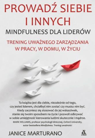 Prowadź siebie i innych. Mindfulness dla liderów