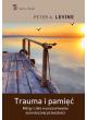 Trauma i pamięć. Mózg i ciało w poszukiwaniu autentycznej przeszłości