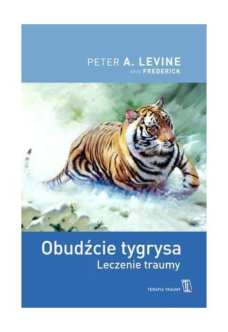 Obudźcie tygrysa. Leczenie traumy.