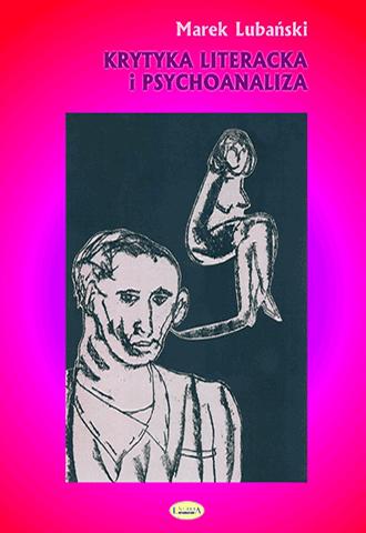 Promocja: Krytyka literacka i psychoanaliza. O polskiej psychoanalitycznej krytyce literackiej w okresie dwudziestolecia