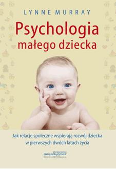 Psychologia małego dziecka. Jak relacje społeczne wspierają rozwój dziecka w pierwszych dwóch latach życia