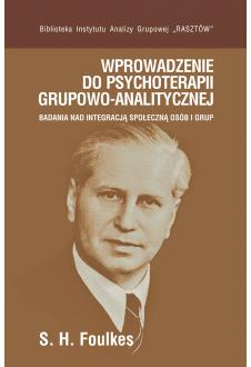 Promocja: Wprowadzenie do psychoterapii grupowo-analitycznej. Badania nad integracją społeczną osób i grup
