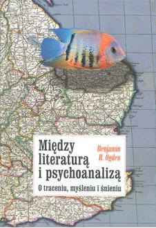Między literaturą i psychoanalizą. O traceniu, myśleniu i śnieniu