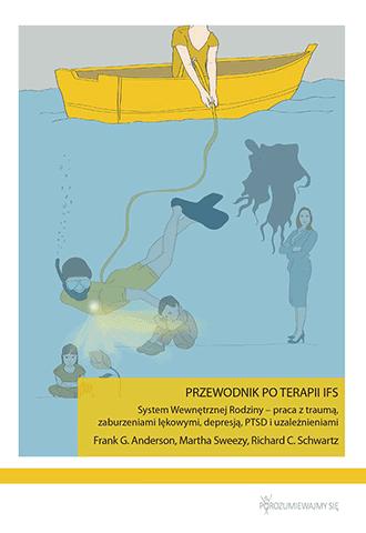 Przewodnik po terapii IFS.  System Wewnętrznej Rodziny – praca z traumą, zaburzeniami lękowymi, depresją, PTSD i uzależnieniami