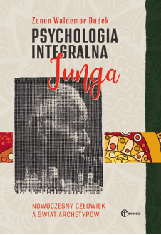 Psychologia integralna Junga. Nowoczesny człowiek a świat archetypów (wyd. IV)