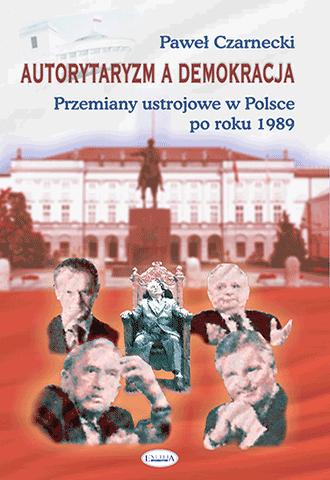 Autorytaryzm a demokracja. Przemiany ustrojowe w Polsce po roku 1989