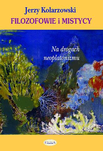 Filozofowie i mistycy. Na drogach neoplatonizmu