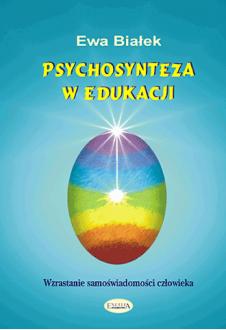 Psychosynteza w edukacji. Wzrastanie samoświadomości człowieka