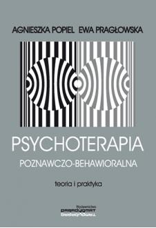 Psychoterapia poznawczo-behawioralna. Teoria i praktyka