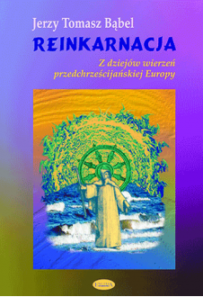 Reinkarnacja. Z dziejów wierzeń przedchrześcijańskiej Europy
