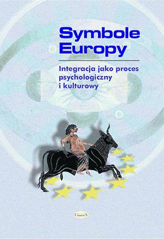 Symbole Europy. Integracja jako proces psychologiczny i kulturowy
