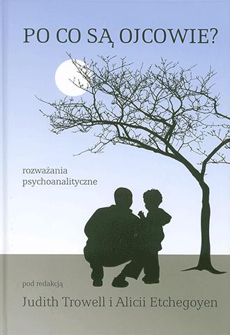 Po co są ojcowie? Rozważania psychoanalityczne
