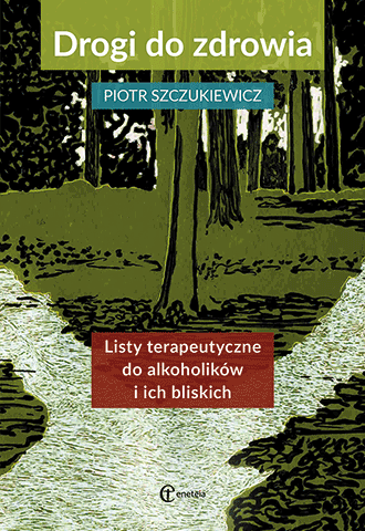Drogi do zdrowia. Listy terapeutyczne do alkoholików i ich bliskich