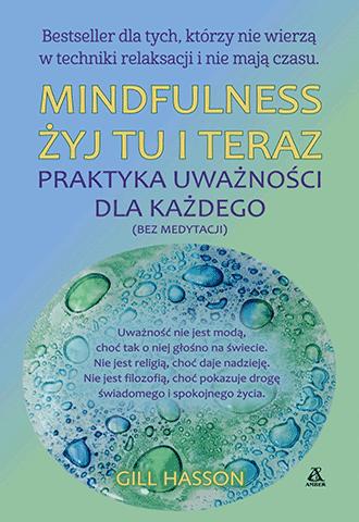 Mindfulness. Żyj tu i teraz. Praktyka uważności dla każdego (bez medytacji)